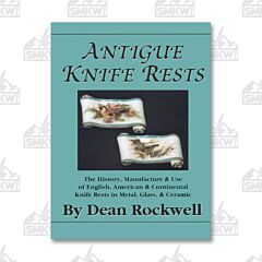 Antique Knife Rests: The History, Manufacture and Use of English, American & Continental Knife Rests in Metal, Glass & Ceramic by Dean Rockwell