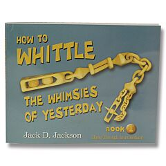 How To Whittle The Whimsies of Yesterday by Jack D. Jackson