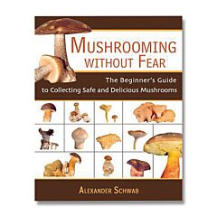Mushrooming Without Fear The Beginner's Guide to Collecting Safe and Delicious Mushrooms