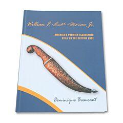 William F 'Bill' Moran Jr America's Premier Bladesmith Still on the Cutting Edge by Dominque Beaucant